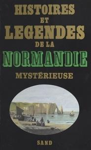 Patrice Boussel - Histoires et légendes de la Normandie mystérieuse.