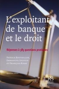 Patrice Bouteiller et Emmanuel Jouffin - L'exploitant de banque et le droit - Réponses à 385 questions pratiques.