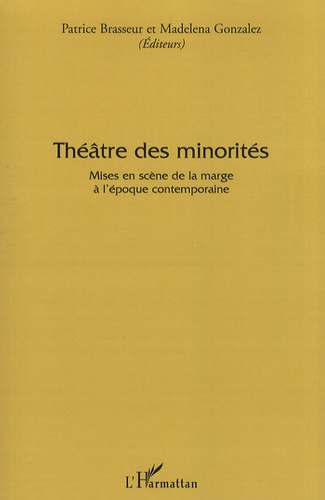 Patrice Brasseur et Madelena Gonzalez - Théâtre des minorités - Mises en scène de la marge à l'époque contemporaine.