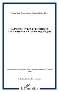 Patrice Bret et Konstantinos Chatzis - La presse et les periodiques techniques en Europe 1750-1950.