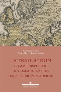 Patrice Bret et Jeanne Peiffer - La traduction comme dispositif de communication dans l'Europe moderne.