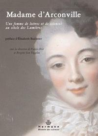 Patrice Bret et Brigitte Van Tiggelen - Madame d'Arconville (1720-1805) - Une femme de lettres et de sciences au siècle des Lumières.
