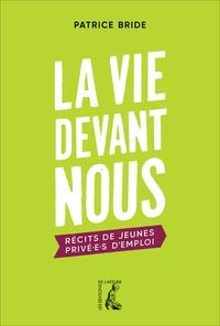 Patrice Bride - La vie devant nous - Récits de jeunes privé.e.s d'emploi.
