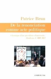 Patrice Brun - De la renonciation comme acte politique - Chroniques d'une présidence d'université : Bordeaux 3, 2009-2012.