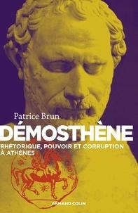 Patrice Brun - Démosthène - Rhétorique, pouvoir et corruption à Athènes.