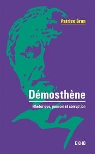 Patrice Brun - Démosthène - Rhétorique, pouvoir et corruption.