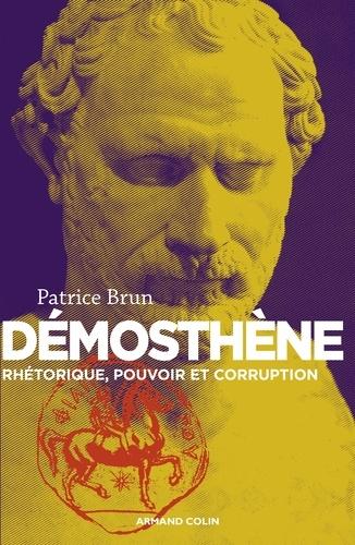 Démosthène. Rhétorique, pouvoir et corruption