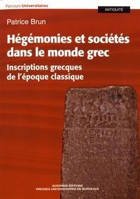 Patrice Brun - Hégémonies et sociétés dans le monde grec - Inscriptions grecques de l'époque classique.