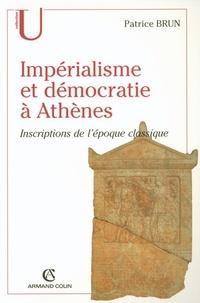 Patrice Brun - Impérialisme et démocratie à Athènes - Inscriptions de l'époque classique.