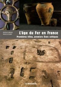Patrice Brun et Pascal Ruby - L'âge du Fer en France - Premières villes, premiers Etats celtiques.
