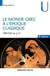 Patrice Brun - Le monde grec à l'époque classique - 3e éd. - 500-323 av. J.-C..