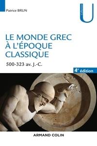 Patrice Brun - Le monde grec à l'époque classique - 4e éd. - 500-323 av. J.-C..