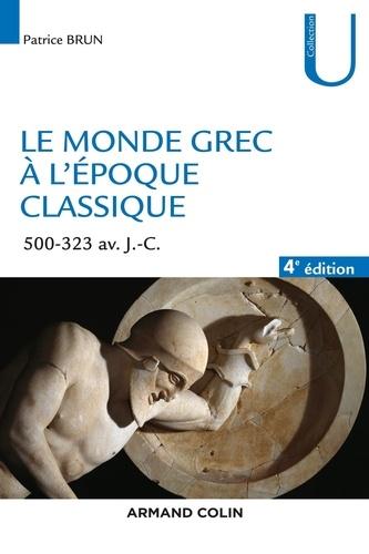 Le monde grec à l'époque classique. 500-323 av. J.-C. 4e édition