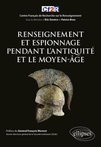 Patrice Brun et Eric Denécé - Renseignement et espionnage pendant l'Antiquité et le Moyen-âge.
