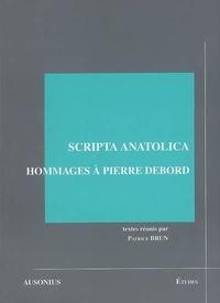 Patrice Brun - Scripta anatolica - Hommages à Pierre Debord.