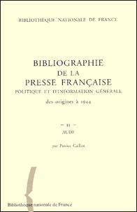 Patrice Caillot - Bibliographie de la presse française politique et d'information générale des origines à 1944 - Aude (02).
