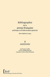Patrice Caillot - Bibliographie de la presse française politique et d'information générale des origines à 1944 - Ardennes (08).