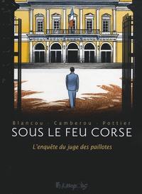 Patrice Camberou et François Pottier - Sous le feu corse - L'enquête du juge des paillotes.