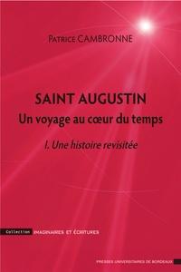 Patrice Cambronne - Saint Augustin, un voyage au coeur du temps - Une histoire revisitée.