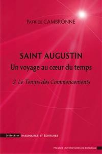 Patrice Cambronne - Saint Augustin, un voyage au coeur du temps - Tome 2, Le Temps des Commencements.