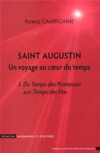 Patrice Cambronne - Saint Augustin, un voyage au coeur du temps - Tome 3, Du Temps des Promesses aux Temps des Fins.