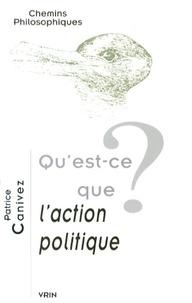 Patrice Canivez - Qu'est-ce que l'action politique ?.