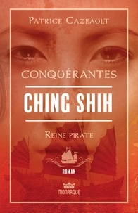 Patrice Cazeault - Ching Shih - Reine pirate.