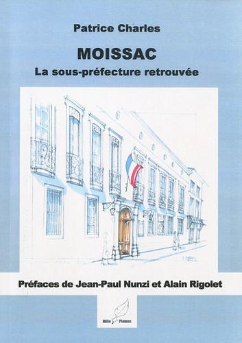 Patrice Charles - Moissac, la sous-préfecture retrouvée.