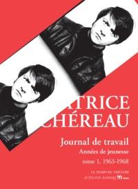 Patrice Chéreau - Journal de travail - Années de jeunesse, Tome 1, 1963-1968.