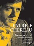 Patrice Chéreau et Julien Centrès - Journal de travail - Tome 3, 1972-1974 L'Invention de la liberté.