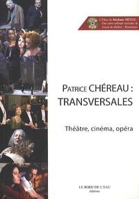Patrice Chéreau - Patrice Chereau : Transversales - Théâtre, cinéma, opéra. 1 DVD