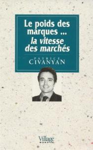 Patrice Civanyan - Le poids des marques, la vitesse des marchés.