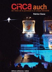Patrice Clarac - CIRCa Auch - De l'élan de la jeunesse à un cirque réinventé.