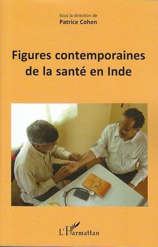 Patrice Cohen - Figures contemporaines de la santé en Inde.
