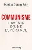 Patrice Cohen-Séat - Communisme - L'Avenir d'une espérance.