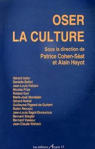 Patrice Cohen-Séat et Alain Hayot - Oser la culture.