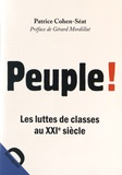 Patrice Cohen-Séat - Peuple ! - Les luttes de classes au XXIe siècle.