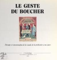 Patrice Conte et Christian Vallet - Le geste du boucher - Découpe et consommation de la viande, de la Préhistoire à nos jours.