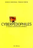 Patrice Corriveau et Francis Fortin - Cyberpédophiles et autres agresseurs virtuels.
