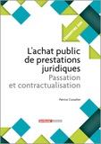 Patrice Cossalter - L'achat public de prestations juridiques - Passation et contractualisation.