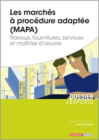 Patrice Cossalter - Les marchés à procédure adaptée (MAPA) - Travaux, fournitures, services et maîtrise d'oeuvre.