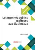 Patrice Cossalter - Les marchés publics expliqués aux élus locaux.