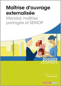 Maîtrise d'ouvrage externalisée- Mandat, maîtrise partagée et SEMOP - Patrice Cossalter |