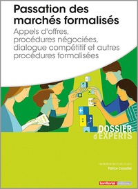 Patrice Cossalter - Passation des marchés formalisés - Appels d'offres, procédures négociées, dialogue compétitif et autres procédures formalisées.