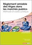 Patrice Cossalter - Règlement amiable des litiges dans les marchés publics - Méthode et cadre juridique.