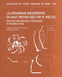 Patrice Cressier et Elizabeth Fentress - La céramique maghrébine du haut Moyen Age (VIIIe-Xe siècle) - Etat des recherches, problèmes et perspectives.