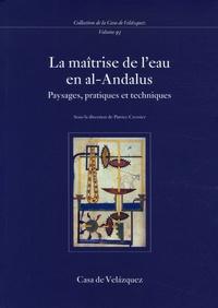 Patrice Cressier - La maîtrise de l'eau en al-Andalus - Paysages, pratiques et techniques.