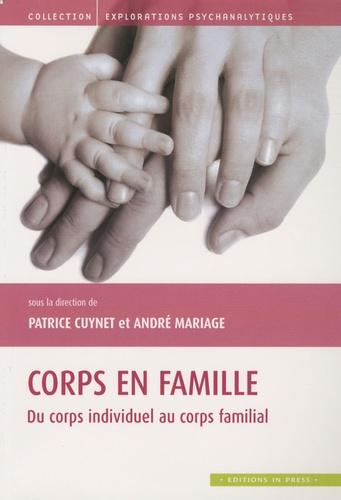 Patrice Cuynet et André Mariage - Corps en famille - Du corps individuel au corps familial.
