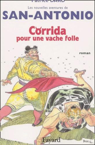 Patrice Dard - Les nouvelles aventures de San-Antonio  : Corrida pour une vache folle - Roman ibérique, hystérique et antispasmodique.