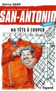 Patrice Dard - Les nouvelles aventures de San-Antonio Tome 27 : Ma tête à couper.